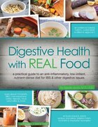 Digestive Health with REAL Food: A practical guide to an anti-inflammatory, low-irritant, nutrient dense diet for IBS & other digest