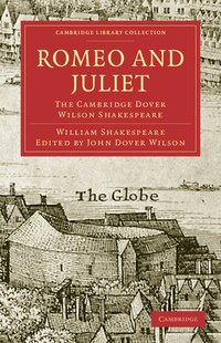 Romeo and Juliet: The Cambridge Dover Wilson Shakespeare