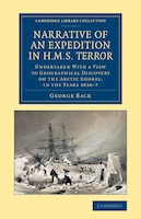 Narrative of an Expedition in HMS Terror: Undertaken with a View to Geographical Discovery on the Arctic Shores, in the Years 1836-7