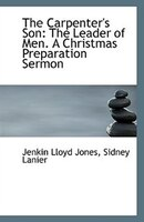 The Carpenter's Son: The Leader of Men. A Christmas Preparation Sermon