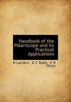 Handbook of the Polariscope and Its Pracitcal Applications
