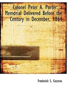Colonel Peter A. Porter: A Memorial Delivered Before The Century In December, 1864