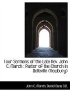 Four Sermons of the Late Rev. John C. March: Pastor of the Church in Belleville (Newbury)