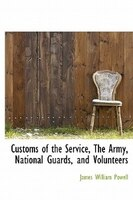 Customs Of The Service, The Army, National Guards, And Volunteers