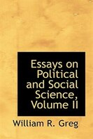 Essays on Political and Social Science, Volume II