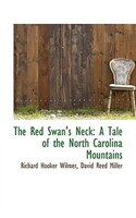 The Red Swan's Neck: A Tale of the North Carolina Mountains