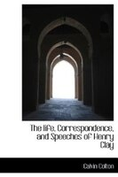 The Life, Correspondence, And Speeches Of Henry Clay