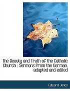 The Beauty and Truth of the Catholic Church: Sermons from the German, adapted and edited