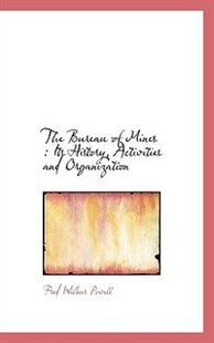 The Bureau of Mines: Its History, Activities and Organization
