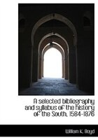 A Selected Bibliography And Syllabus Of The History Of The South, 1584-1876