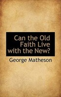 Can The Old Faith Live With The New?