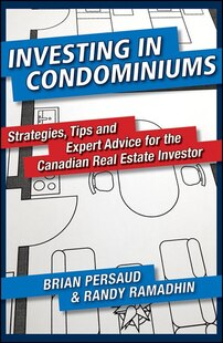 Investing in Condominiums: Strategies, Tips and Expert Advice for the Canadian Real Estate Investor