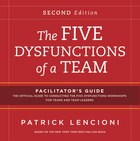 The Five Dysfunctions of a Team: Facilitators Guide Set