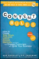 Content Rules: How to Create Killer Blogs, Podcasts, Videos, Ebooks, Webinars (and More) That Engage Customers and
