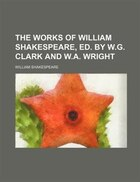 The works of William Shakespeare, ed. by W.G. Clark and W.A. Wright