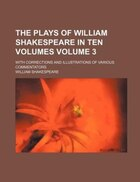 The plays of William Shakespeare in ten volumes; with corrections and illustrations of various commentators Volume 3