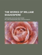 The works of William Shakespere; containing his plays and poems