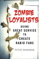 Zombie Loyalists: Using Great Service To Create Rabid Fans