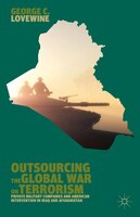 Outsourcing the Global War on Terrorism: Private Military Companies and American Intervention in Iraq and Afghanistan
