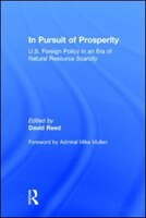 In Pursuit Of Prosperity: U.s Foreign Policy In An Era Of Natural Resource Scarcity