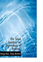 The Great Country; Or, Impressions Of America.