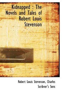 Kidnapped: The Novels and Tales of Robert Louis Stevenson