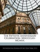 The Fiftieth Anniversary Celebration: Mdccclxx-mcmxx.