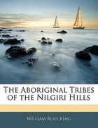 The Aboriginal Tribes Of The Nilgiri Hills