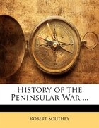 History Of The Peninsular War ...