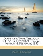 Diary Of A Tour Through Oude, In December 1849, &amp; January &amp; February, 1850