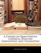 A Course In Quantitative Chemical Analysis: Gravimetric And Volumetric