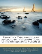 Reports Of Cases Argued And Adjudged In The Supreme Court Of The United States, Volume 36