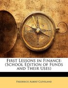 First Lessons In Finance: (school Edition Of Funds And Their Uses)