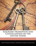 Railroad Promotion and Capitalization in the United States
