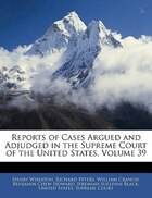 Reports Of Cases Argued And Adjudged In The Supreme Court Of The United States, Volume 39