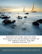 Reports Of Cases Argued And Adjudged In The Supreme Court Of The United States, Volume 4; volume 17