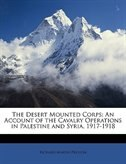 The Desert Mounted Corps: An Account Of The Cavalry Operations In Palestine And Syria, 1917-1918