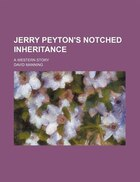 Jerry Peyton's Notched Inheritance; A Western Story