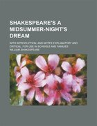 Shakespeare's A Midsummer-night's Dream; With Introduction, And Notes Explanatory And Critical. For Use In Schools And Families