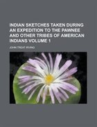 Indian Sketches Taken During An Expedition To The Pawnee And Other Tribes Of American Indians Volume 1