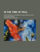 In The Time Of Paul; How Christianity Entered Into And Modified Life In The Roman Empire