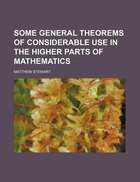 Some General Theorems Of Considerable Use In The Higher Parts Of Mathematics