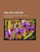 Walter Carter; Autobiography And Reminisence, 1823-1897