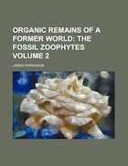 Organic Remains of a Former World;  The fossil zoophytes Volume 2
