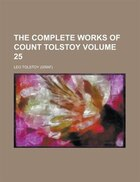 The Complete Works Of Count Tolstoy Volume 25