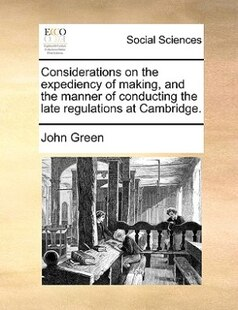 Considerations on the expediency of making, and the manner of conducting the late regulations at Cambridge.