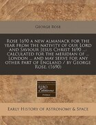 Rose 1690 A New Almanack For The Year From The Nativity Of Our Lord And Saviour Jesus Christ 1690 ...: Calculated For The Meridian Of ... London ... A