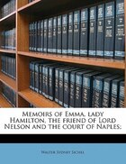 Memoirs Of Emma, Lady Hamilton, The Friend Of Lord Nelson And The Court Of Naples;