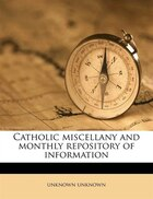 Catholic Miscellany And Monthly Repository Of Information