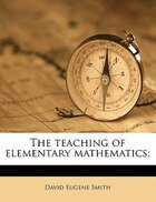 The Teaching Of Elementary Mathematics;